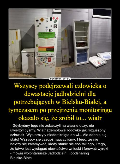 Wszyscy podejrzewali człowieka o dewastację jadłodzielni dla potrzebujących w Bielsku-Białej, a tymczasem po przejrzeniu monitoringu okazało się, że zrobił to... wiatr