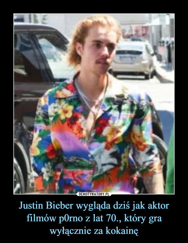 Justin Bieber wygląda dziś jak aktor filmów p0rno z lat 70., który gra wyłącznie za kokainę –