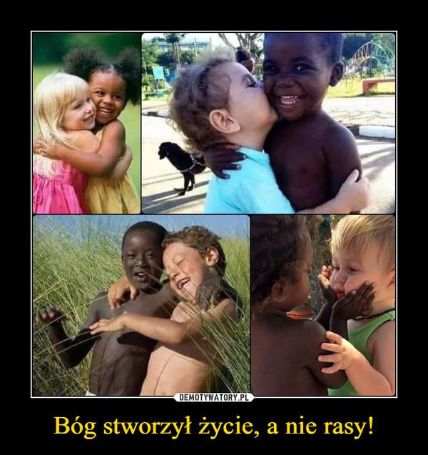 Bóg stworzył życie, a nie rasy! –