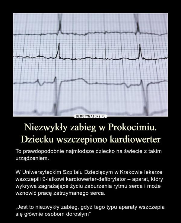 """Niezwykły zabieg w Prokocimiu. Dziecku wszczepiono kardiowerter – To prawdopodobnie najmłodsze dziecko na świecie z takim urządzeniem.W Uniwersyteckim Szpitalu Dziecięcym w Krakowie lekarze wszczepili 9-latkowi kardiowerter-defibrylator – aparat, który wykrywa zagrażające życiu zaburzenia rytmu serca i może wznowić pracę zatrzymanego serca.""""Jest to niezwykły zabieg, gdyż tego typu aparaty wszczepia się głównie osobom dorosłym"""""""