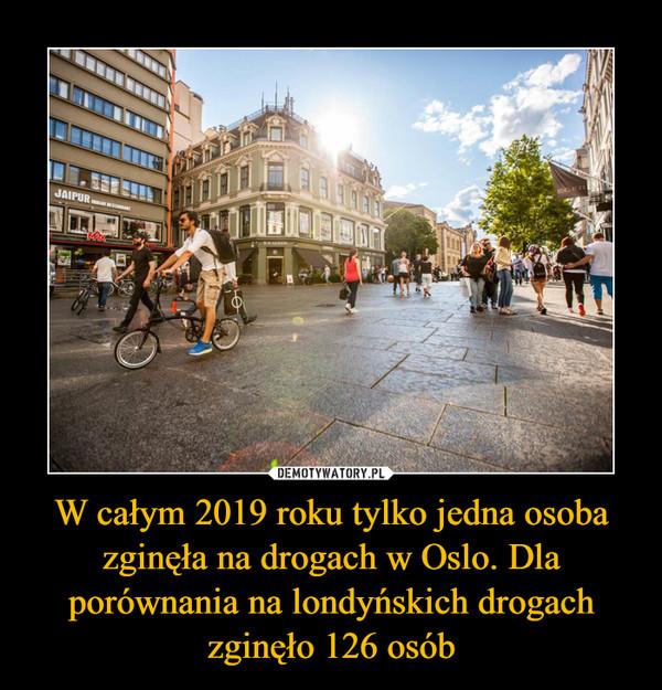 W całym 2019 roku tylko jedna osoba zginęła na drogach w Oslo. Dla porównania na londyńskich drogach zginęło 126 osób –