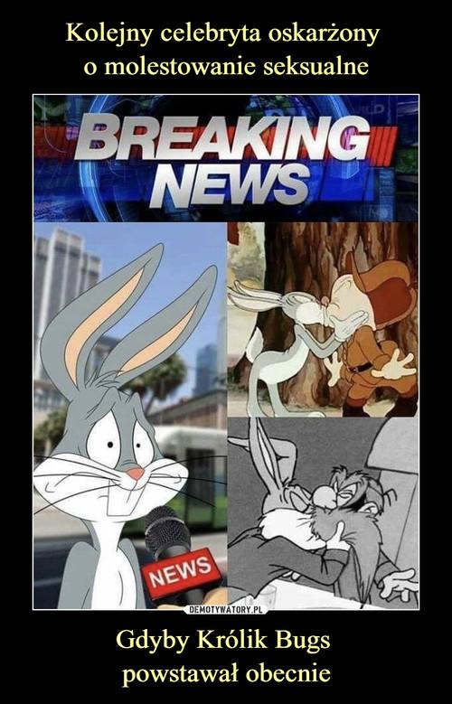 Kolejny celebryta oskarżony  o molestowanie seksualne Gdyby Królik Bugs  powstawał obecnie