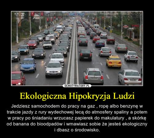 Ekologiczna Hipokryzja Ludzi
