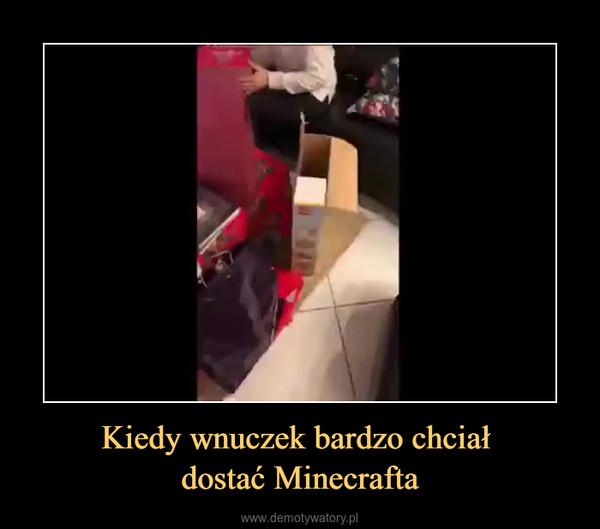 Kiedy wnuczek bardzo chciał dostać Minecrafta –