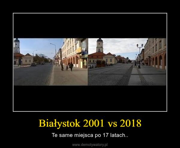 Białystok 2001 vs 2018 – Te same miejsca po 17 latach..
