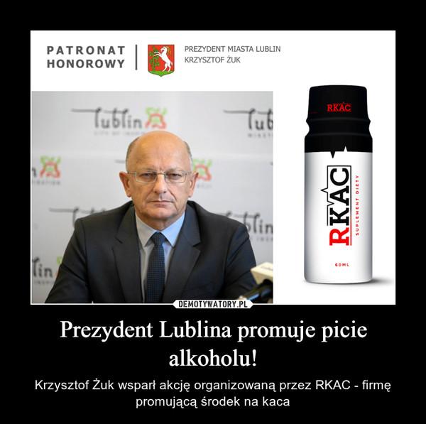 Prezydent Lublina promuje picie alkoholu! – Krzysztof Żuk wsparł akcję organizowaną przez RKAC - firmę promującą środek na kaca