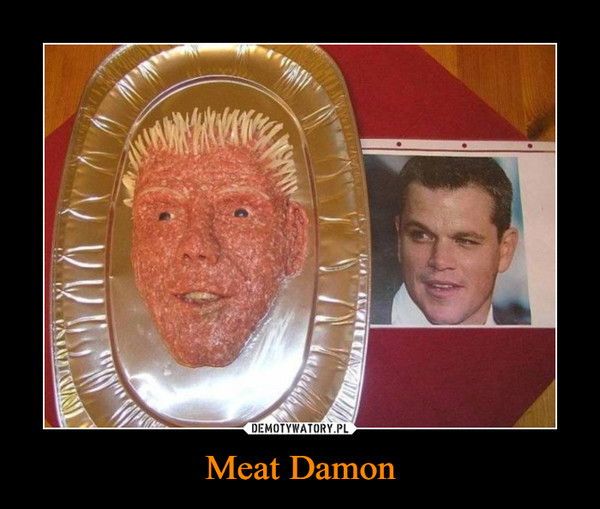 Meat Damon –