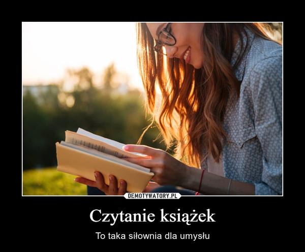 Czytanie książek – To taka siłownia dla umysłu