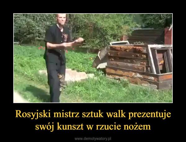 Rosyjski mistrz sztuk walk prezentuje swój kunszt w rzucie nożem –