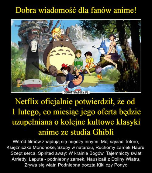 Dobra wiadomość dla fanów anime! Netflix oficjalnie potwierdził, że od  1 lutego, co miesiąc jego oferta będzie uzupełniana o kolejne kultowe klasyki anime ze studia Ghibli