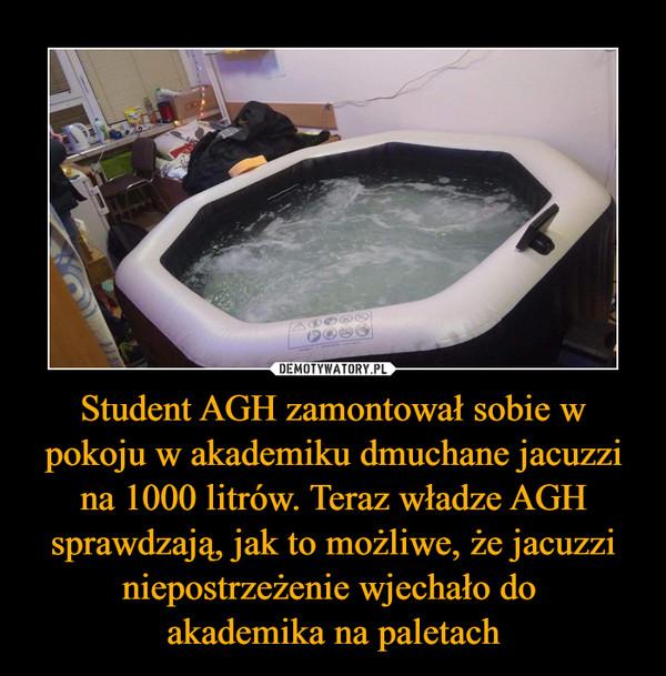 Student AGH zamontował sobie w pokoju w akademiku dmuchane jacuzzi na 1000 litrów. Teraz władze AGH sprawdzają, jak to możliwe, że jacuzzi niepostrzeżenie wjechało do akademika na paletach –