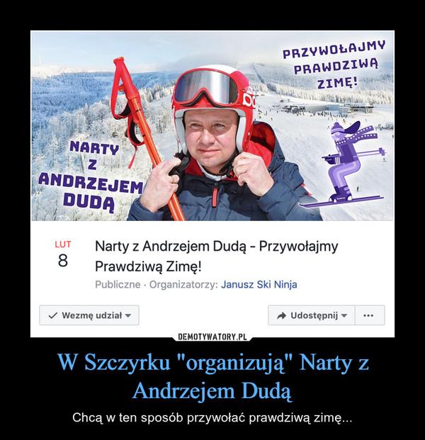 """W Szczyrku """"organizują"""" Narty z Andrzejem Dudą – Chcą w ten sposób przywołać prawdziwą zimę..."""