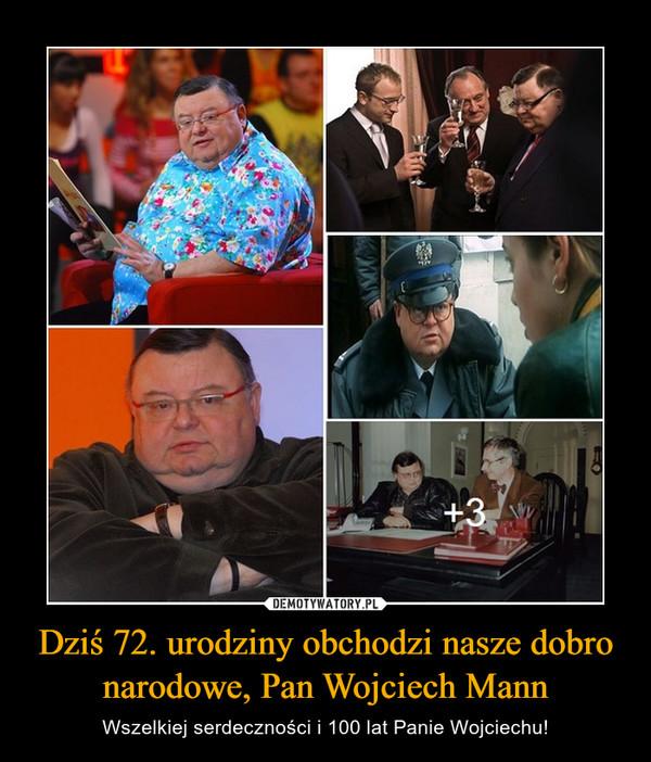 Dziś 72. urodziny obchodzi nasze dobro narodowe, Pan Wojciech Mann – Wszelkiej serdeczności i 100 lat Panie Wojciechu!