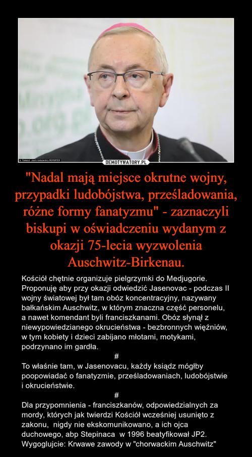 """""""Nadal mają miejsce okrutne wojny, przypadki ludobójstwa, prześladowania, różne formy fanatyzmu"""" - zaznaczyli biskupi w oświadczeniu wydanym z okazji 75-lecia wyzwolenia Auschwitz-Birkenau."""
