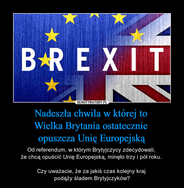 Nadeszła chwila w której to Wielka Brytania ostatecznie opuszcza Unię Europejską – Od referendum, w którym Brytyjczycy zdecydowali, że chcą opuścić Unię Europejską, minęło trzy i pół roku. Czy uważacie, że za jakiś czas kolejny kraj podąży śladem Brytyjczyków? BREXIT
