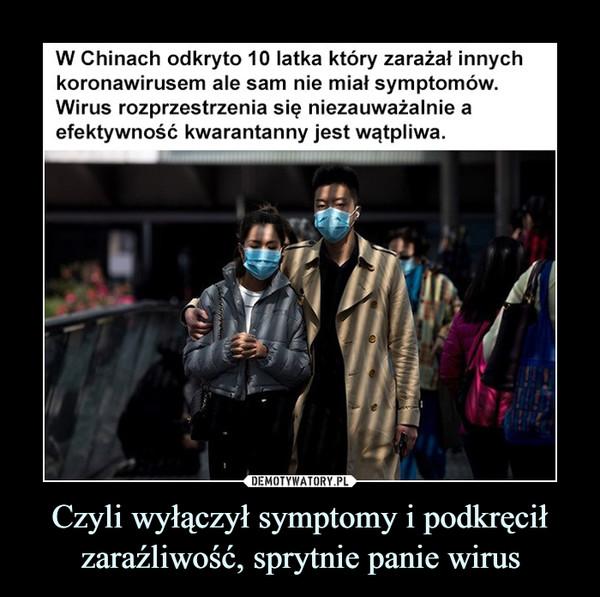 Czyli wyłączył symptomy i podkręcił zaraźliwość, sprytnie panie wirus –  W Chinach odkryto 10 łatka który zarażał innychkoronawirusem ale sam nie miał symptomów.Wirus rozprzestrzenia się niezauważalnie aefektywność kwarantanny jest wątpliwa.