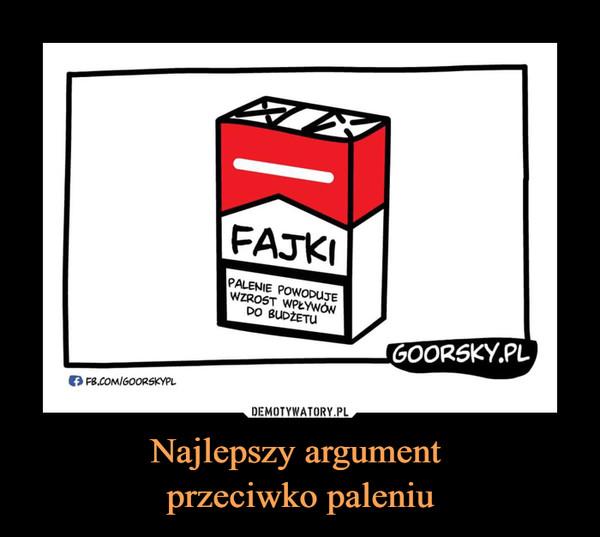 Najlepszy argument przeciwko paleniu –