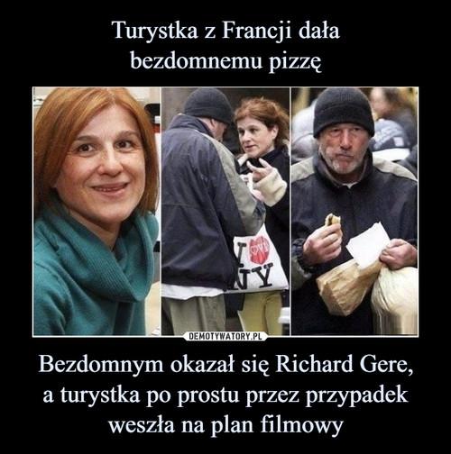 Turystka z Francji dała bezdomnemu pizzę Bezdomnym okazał się Richard Gere, a turystka po prostu przez przypadek weszła na plan filmowy