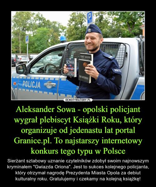 Aleksander Sowa - opolski policjant wygrał plebiscyt Książki Roku, który organizuje od jedenastu lat portal Granice.pl. To najstarszy internetowy konkurs tego typu w Polsce