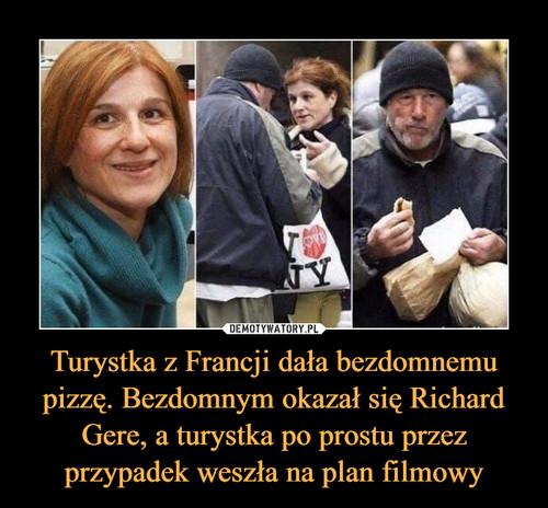 Turystka z Francji dała bezdomnemu pizzę. Bezdomnym okazał się Richard Gere, a turystka po prostu przez przypadek weszła na plan filmowy