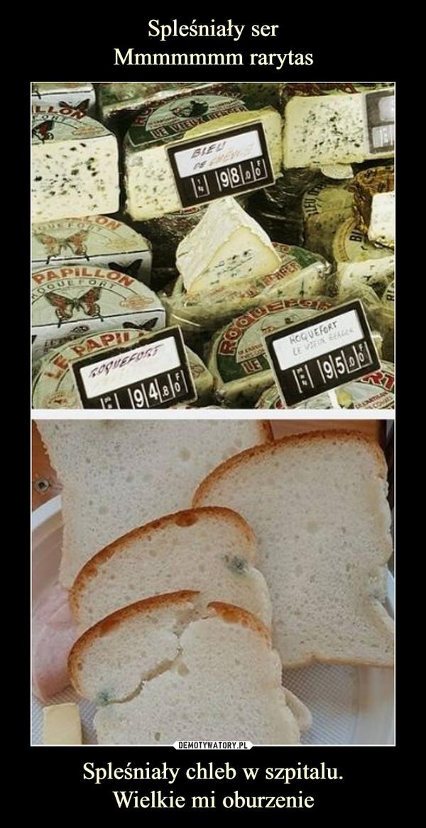 Spleśniały chleb w szpitalu.Wielkie mi oburzenie –