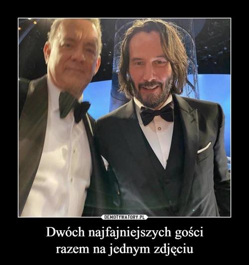 Dwóch najfajniejszych gości razem na jednym zdjęciu