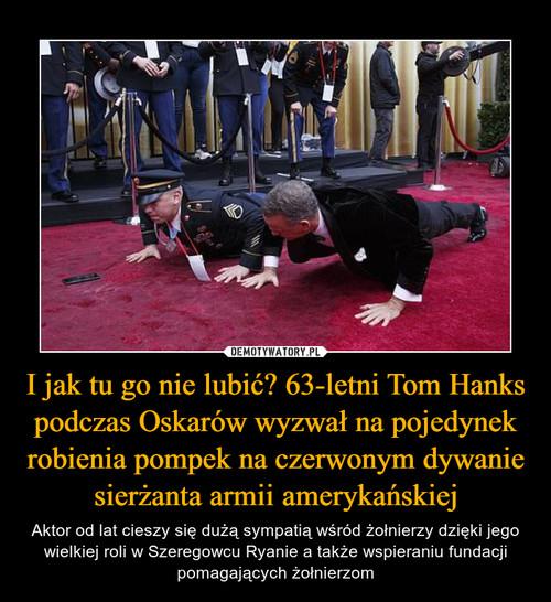 I jak tu go nie lubić? 63-letni Tom Hanks podczas Oskarów wyzwał na pojedynek robienia pompek na czerwonym dywanie sierżanta armii amerykańskiej