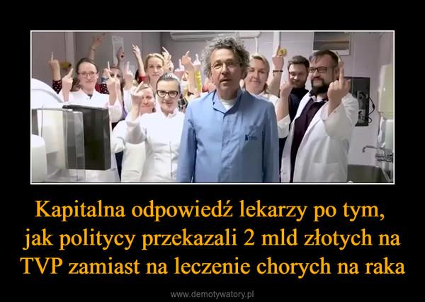Kapitalna odpowiedź lekarzy po tym, jak politycy przekazali 2 mld złotych na TVP zamiast na leczenie chorych na raka –
