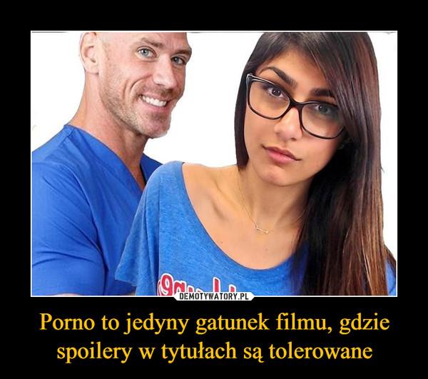 Porno to jedyny gatunek filmu, gdzie spoilery w tytułach są tolerowane –