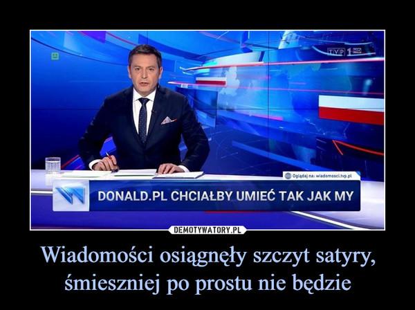 Wiadomości osiągnęły szczyt satyry, śmieszniej po prostu nie będzie –
