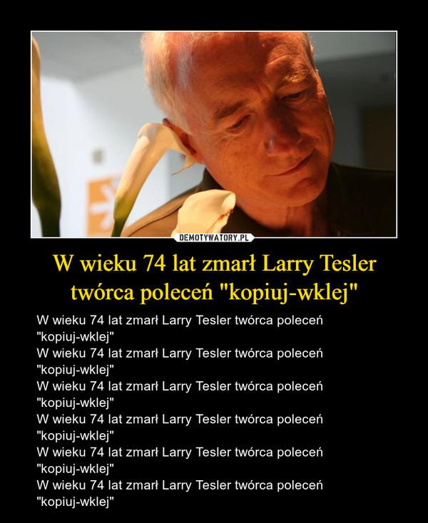 """W wieku 74 lat zmarł Larry Tesler twórca poleceń """"kopiuj-wklej"""" – W wieku 74 lat zmarł Larry Tesler twórca poleceń """"kopiuj-wklej""""W wieku 74 lat zmarł Larry Tesler twórca poleceń """"kopiuj-wklej""""W wieku 74 lat zmarł Larry Tesler twórca poleceń """"kopiuj-wklej""""W wieku 74 lat zmarł Larry Tesler twórca poleceń """"kopiuj-wklej""""W wieku 74 lat zmarł Larry Tesler twórca poleceń """"kopiuj-wklej""""W wieku 74 lat zmarł Larry Tesler twórca poleceń """"kopiuj-wklej"""""""