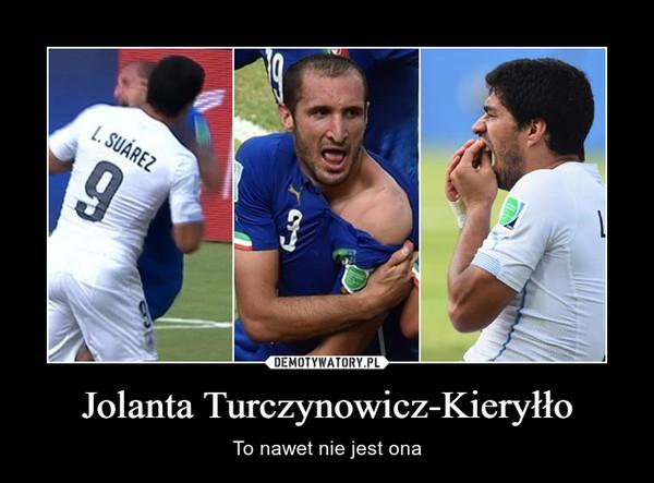 Jolanta Turczynowicz-Kieryłło – To nawet nie jest ona