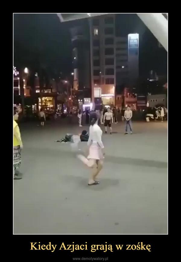 Kiedy Azjaci grają w zośkę –