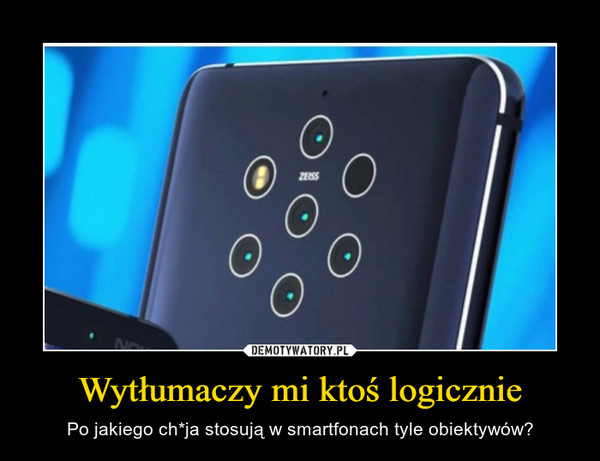 Wytłumaczy mi ktoś logicznie – Po jakiego ch*ja stosują w smartfonach tyle obiektywów?