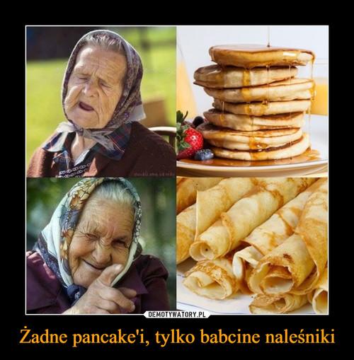 Żadne pancake'i, tylko babcine naleśniki