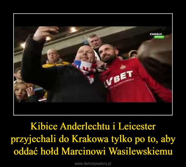 Kibice Anderlechtu i Leicester przyjechali do Krakowa tylko po to, aby oddać hołd Marcinowi Wasilewskiemu –