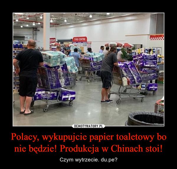 Polacy, wykupujcie papier toaletowy bo nie będzie! Produkcja w Chinach stoi! – Czym wytrzecie. du.pe?