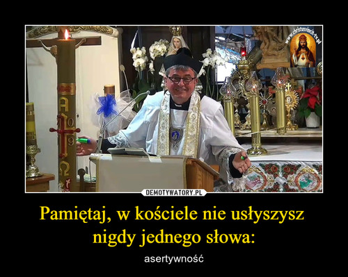 Pamiętaj, w kościele nie usłyszysz  nigdy jednego słowa: