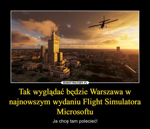 Tak wyglądać będzie Warszawa w najnowszym wydaniu Flight Simulatora Microsoftu