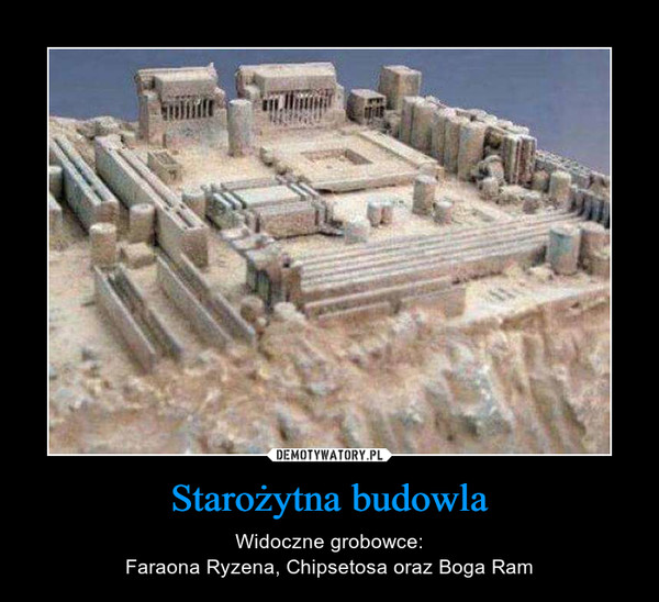 Starożytna budowla – Widoczne grobowce:Faraona Ryzena, Chipsetosa oraz Boga Ram