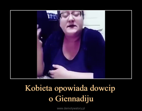 Kobieta opowiada dowcip o Giennadiju –