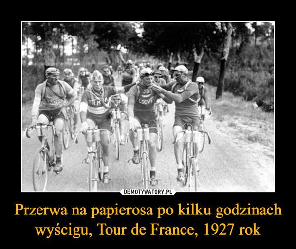 Przerwa na papierosa po kilku godzinach wyścigu, Tour de France, 1927 rok –