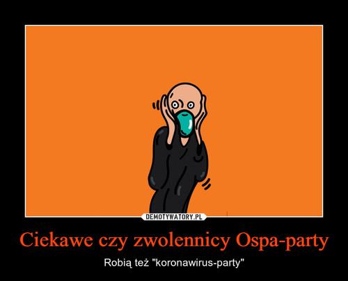 Ciekawe czy zwolennicy Ospa-party