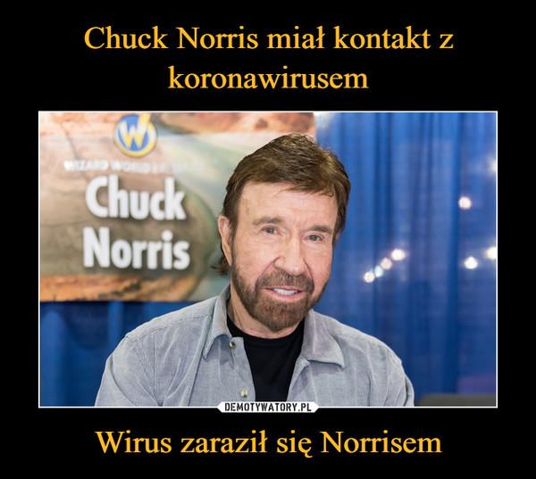 Wirus zaraził się Norrisem –
