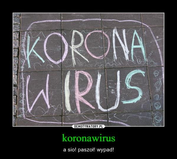 koronawirus – a sio! paszoł! wypad!