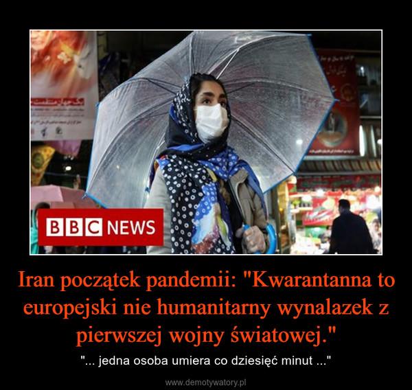 """Iran początek pandemii: """"Kwarantanna to europejski nie humanitarny wynalazek z pierwszej wojny światowej."""" – """"... jedna osoba umiera co dziesięć minut ..."""""""