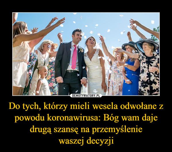 Do tych, którzy mieli wesela odwołane z powodu koronawirusa: Bóg wam daje drugą szansę na przemyśleniewaszej decyzji –