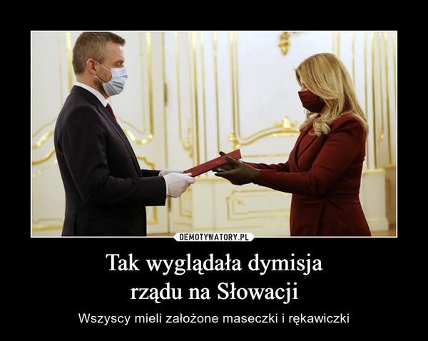 Tak wyglądała dymisjarządu na Słowacji – Wszyscy mieli założone maseczki i rękawiczki