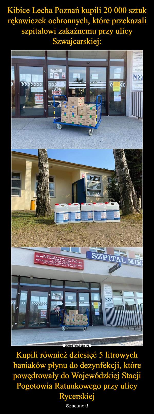Kupili również dziesięć 5 litrowych baniaków płynu do dezynfekcji, które powędrowały do Wojewódzkiej Stacji Pogotowia Ratunkowego przy ulicy Rycerskiej – Szacunek!