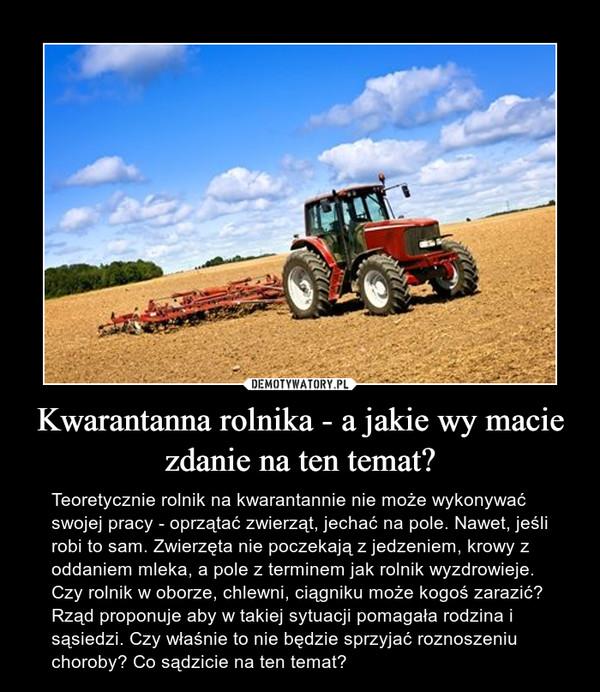 Kwarantanna rolnika - a jakie wy macie zdanie na ten temat?